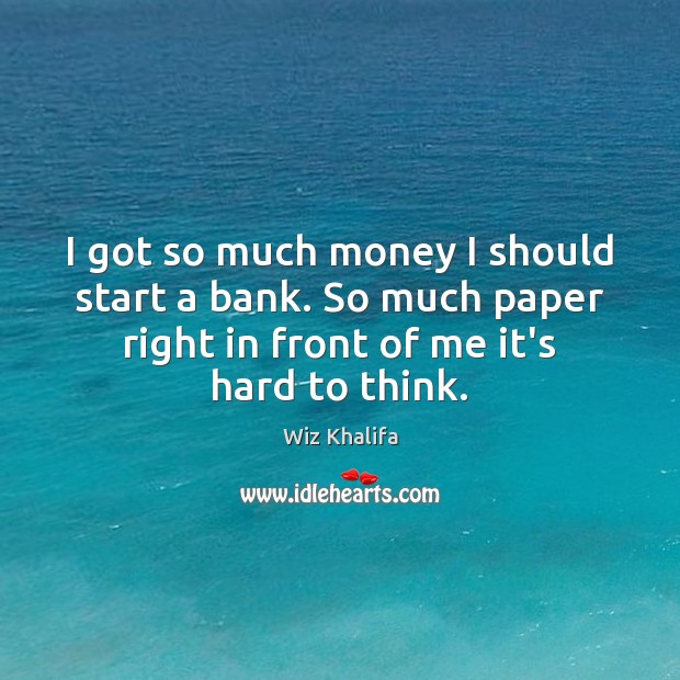 I got so much money I should start a bank. So much Wiz Khalifa Picture Quote