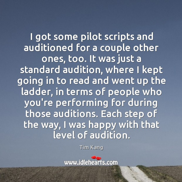 I got some pilot scripts and auditioned for a couple other ones, Image