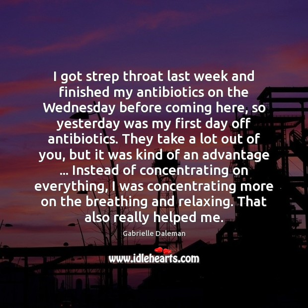 Image, I got strep throat last week and finished my antibiotics on the