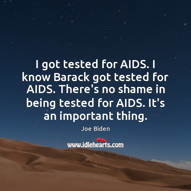 I got tested for AIDS. I know Barack got tested for AIDS. Joe Biden Picture Quote