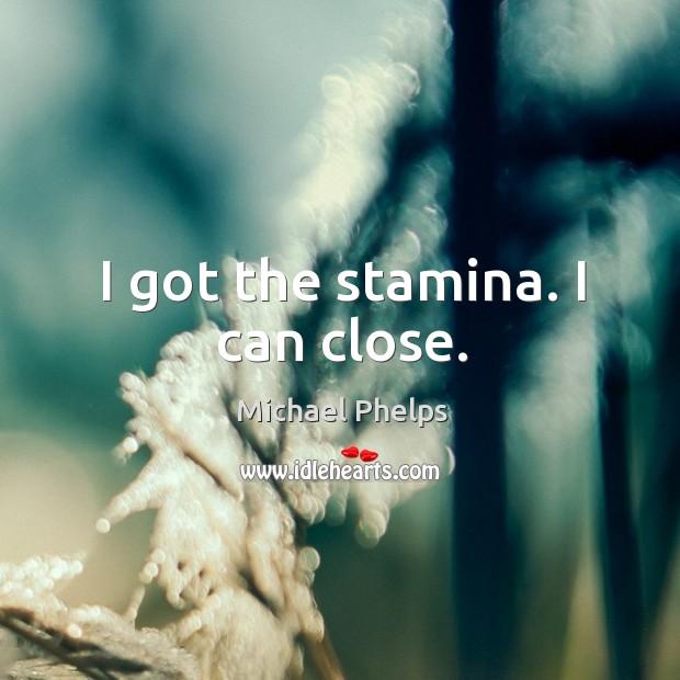 I got the stamina. I can close. Image