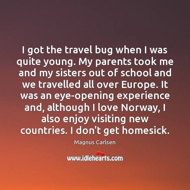 I got the travel bug when I was quite young. My parents Magnus Carlsen Picture Quote