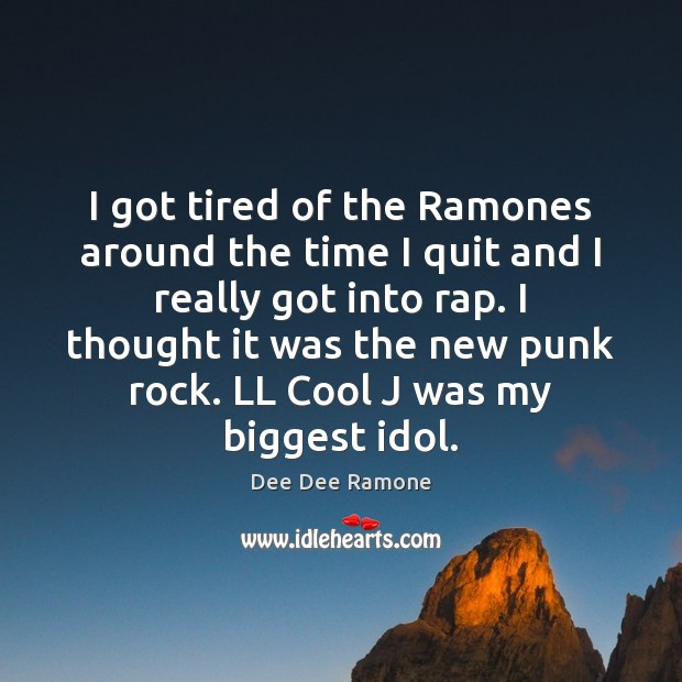 I got tired of the Ramones around the time I quit and Dee Dee Ramone Picture Quote