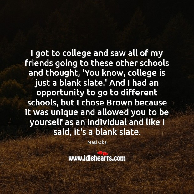 I got to college and saw all of my friends going to Be Yourself Quotes Image