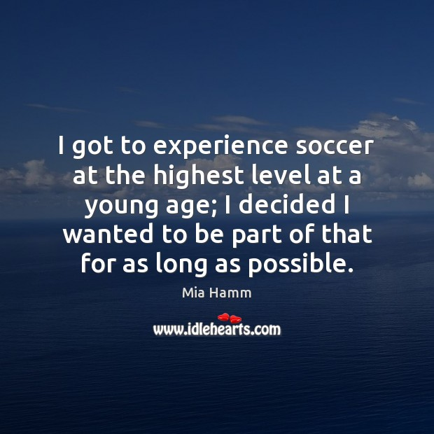 I got to experience soccer at the highest level at a young Soccer Quotes Image