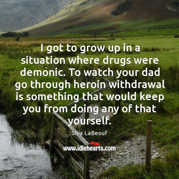 I got to grow up in a situation where drugs were demonic. Image