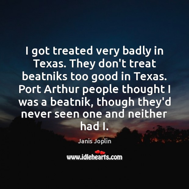 Image, I got treated very badly in Texas. They don't treat beatniks too