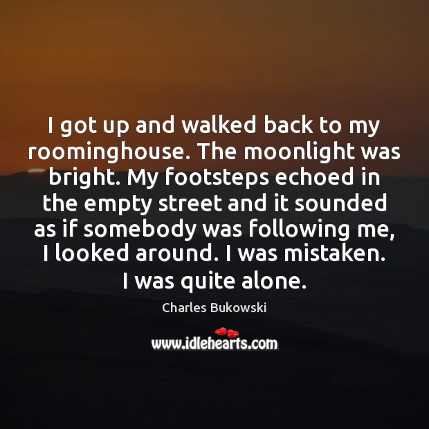 I got up and walked back to my roominghouse. The moonlight was Image
