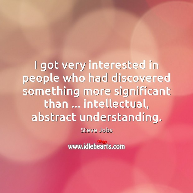 Image, I got very interested in people who had discovered something more significant