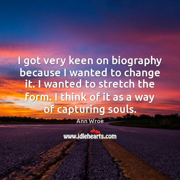 I got very keen on biography because I wanted to change it. Image