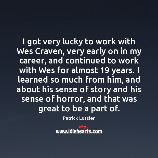 I got very lucky to work with Wes Craven, very early on Image