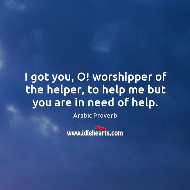I got you, o! worshipper of the helper, to help me but you are in need of help. Arabic Proverbs Image