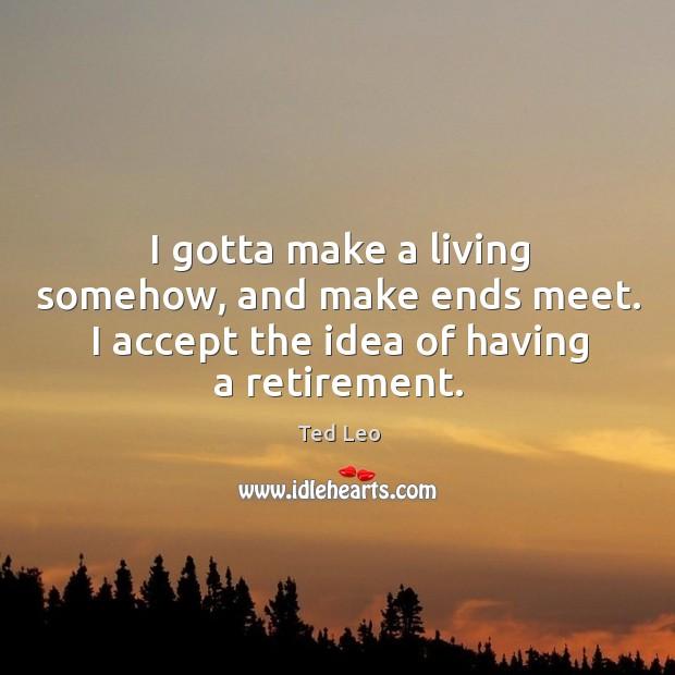 I gotta make a living somehow, and make ends meet. I accept Image