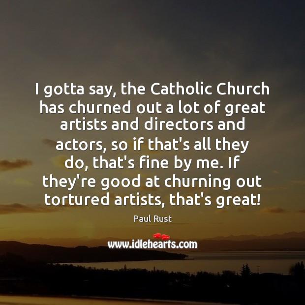 I gotta say, the Catholic Church has churned out a lot of Image