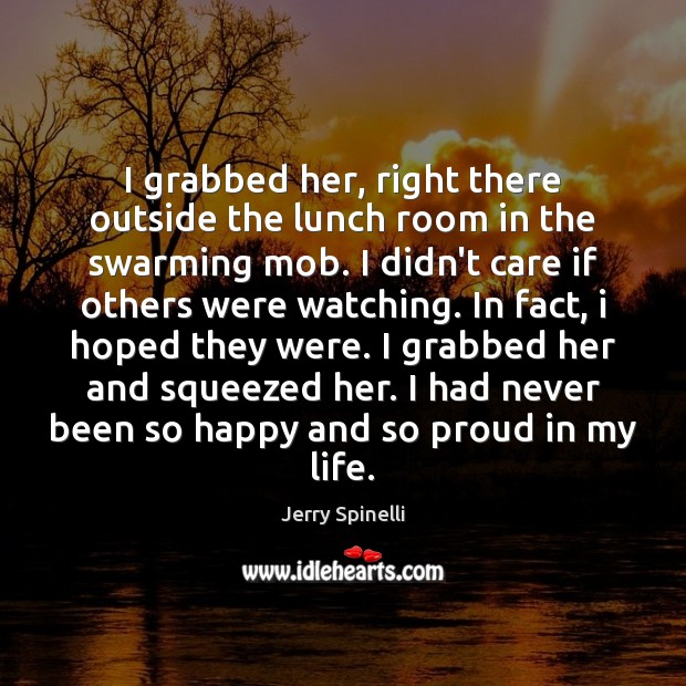I grabbed her, right there outside the lunch room in the swarming Jerry Spinelli Picture Quote