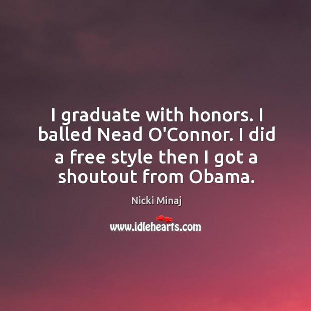 I graduate with honors. I balled Nead O'Connor. I did a free Image