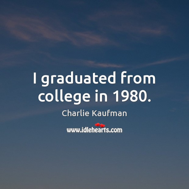 Image, I graduated from college in 1980.