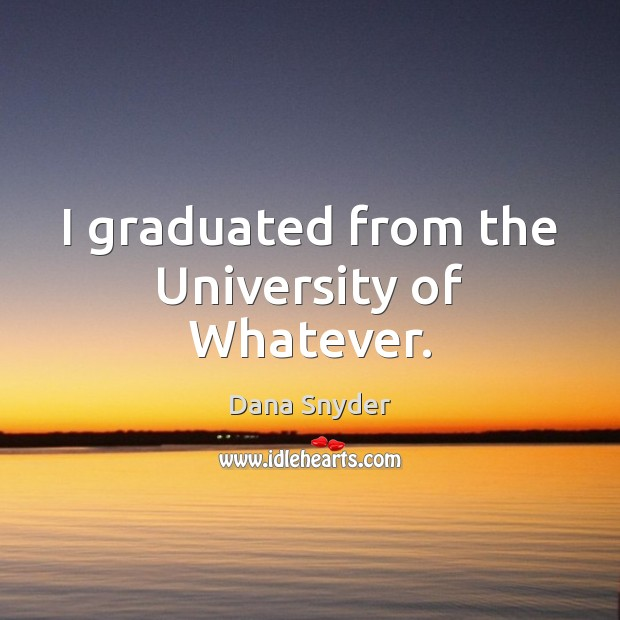 I graduated from the University of Whatever. Image