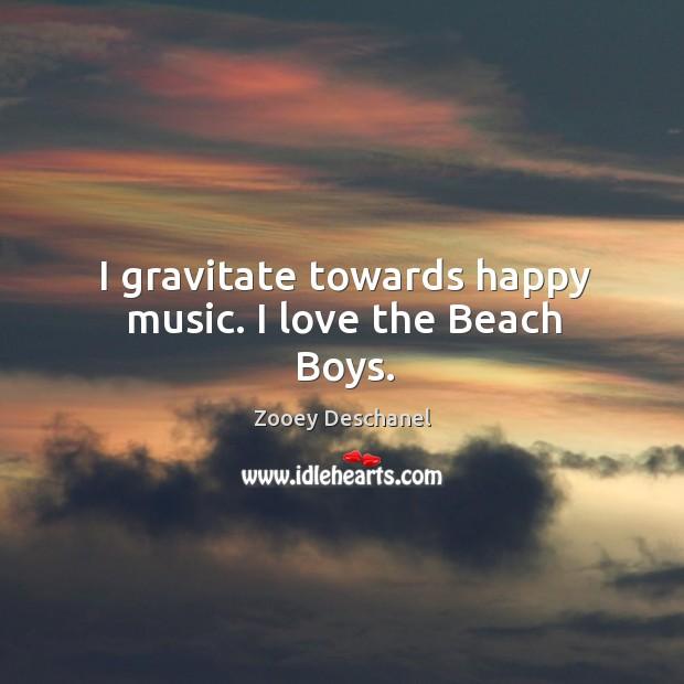 I gravitate towards happy music. I love the beach boys. Image