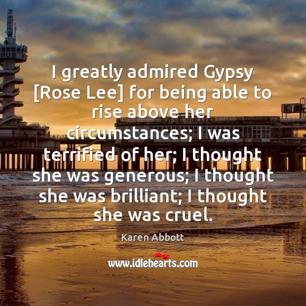 I greatly admired Gypsy [Rose Lee] for being able to rise above Image