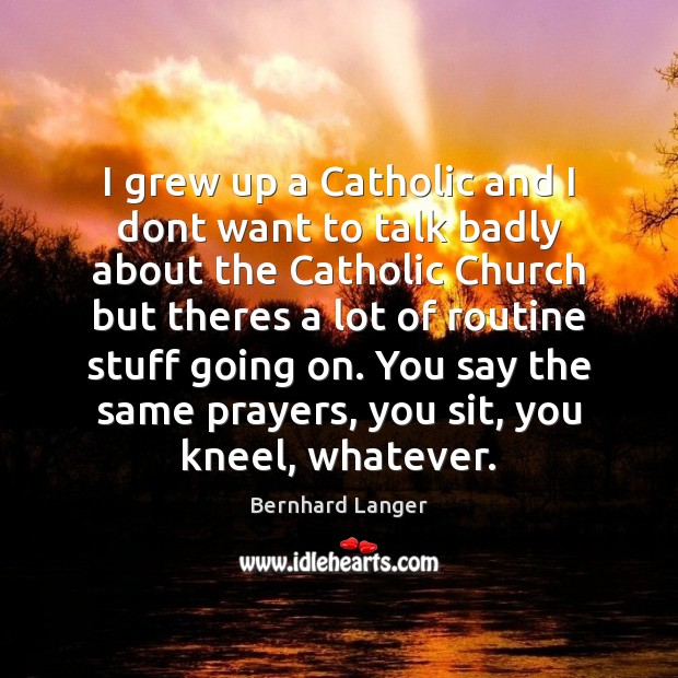 Image, I grew up a Catholic and I dont want to talk badly