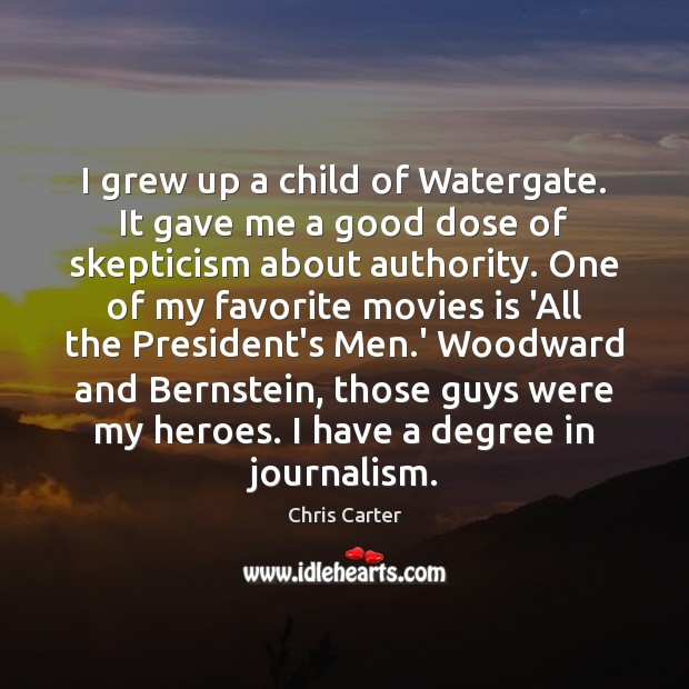 I grew up a child of Watergate. It gave me a good Image