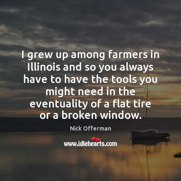 I grew up among farmers in Illinois and so you always have Nick Offerman Picture Quote