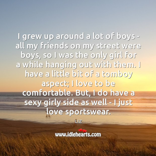 Image, I grew up around a lot of boys – all my friends