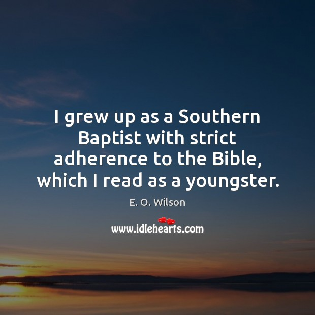 Image, I grew up as a Southern Baptist with strict adherence to the