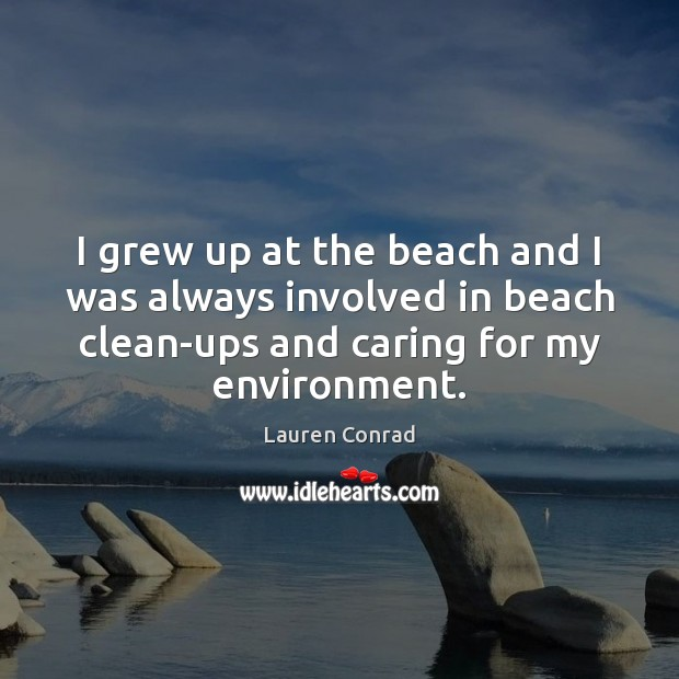 I grew up at the beach and I was always involved in Lauren Conrad Picture Quote