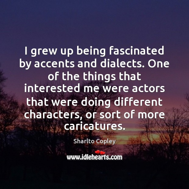 I grew up being fascinated by accents and dialects. One of the Image