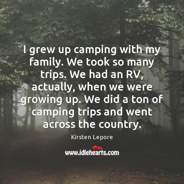 I grew up camping with my family. We took so many trips. Image