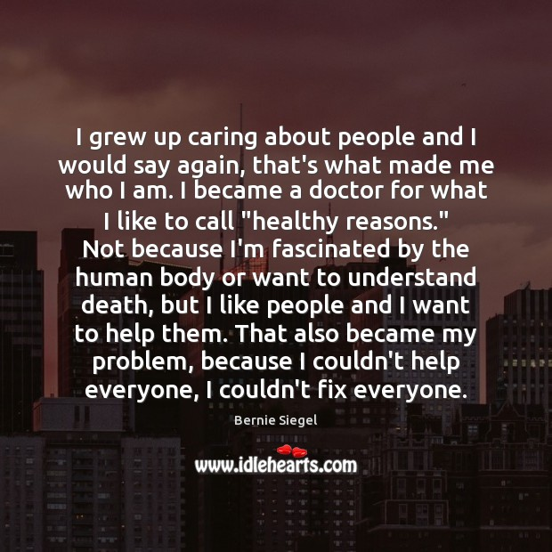 I grew up caring about people and I would say again, that's Care Quotes Image