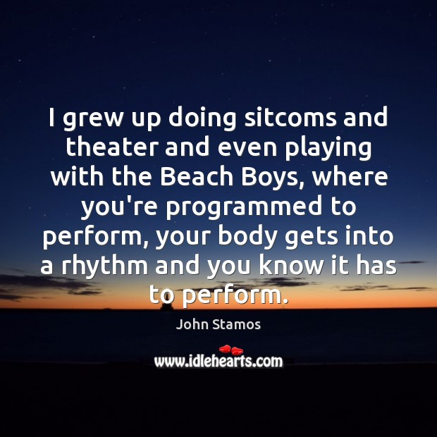 Image, I grew up doing sitcoms and theater and even playing with the