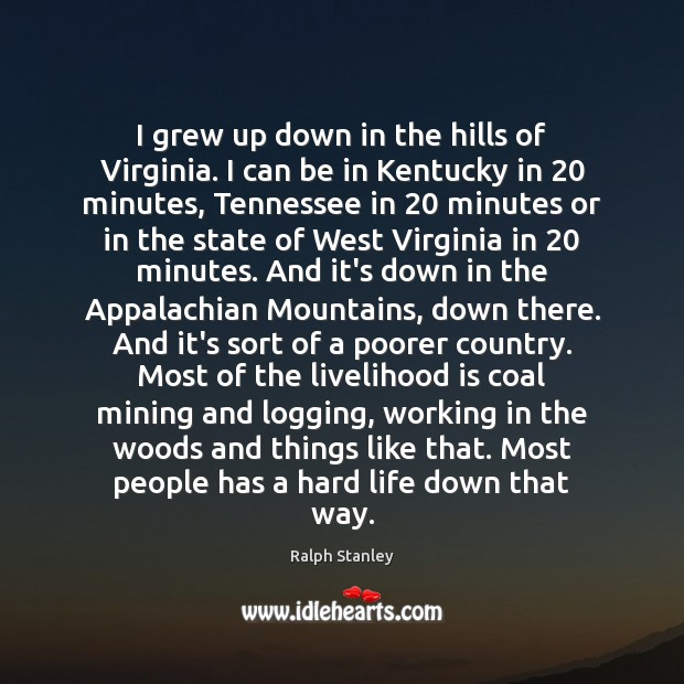 Image, I grew up down in the hills of Virginia. I can be