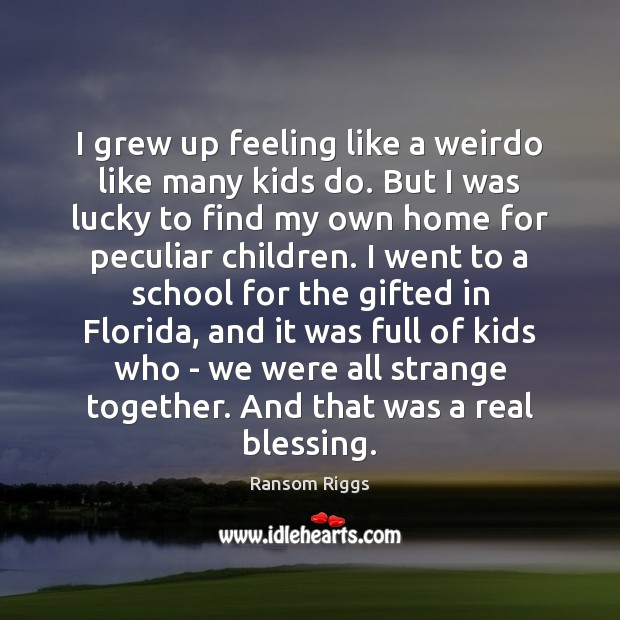 Ransom Riggs Picture Quote image saying: I grew up feeling like a weirdo like many kids do. But