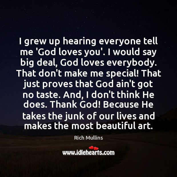 Image, I grew up hearing everyone tell me 'God loves you'. I would
