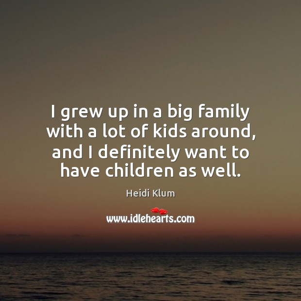 I grew up in a big family with a lot of kids Image