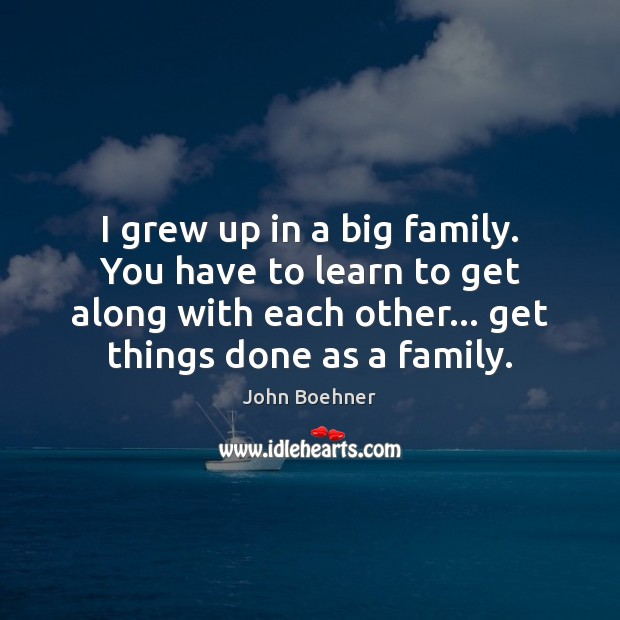 I grew up in a big family. You have to learn to Image