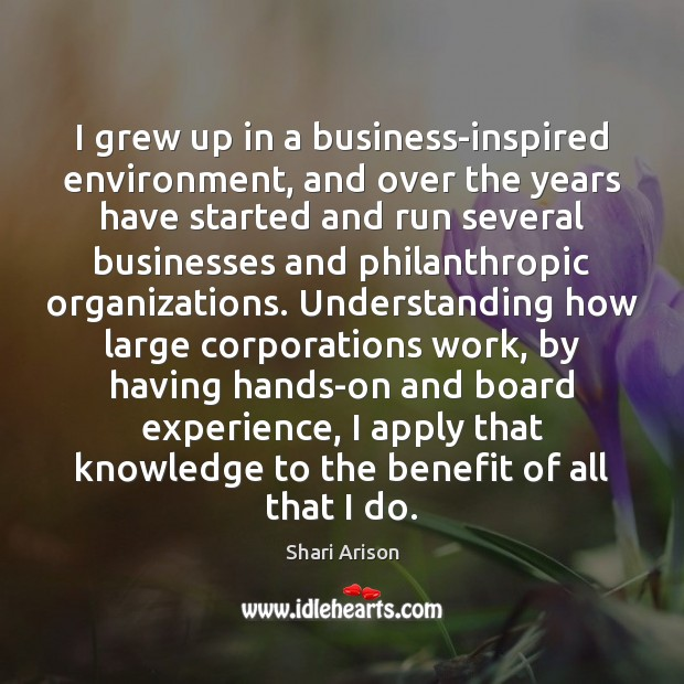 I grew up in a business-inspired environment, and over the years have Shari Arison Picture Quote