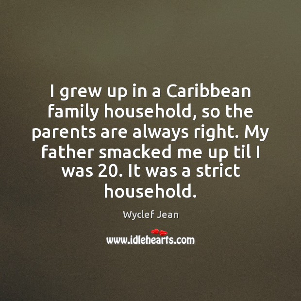 I grew up in a Caribbean family household, so the parents are Image