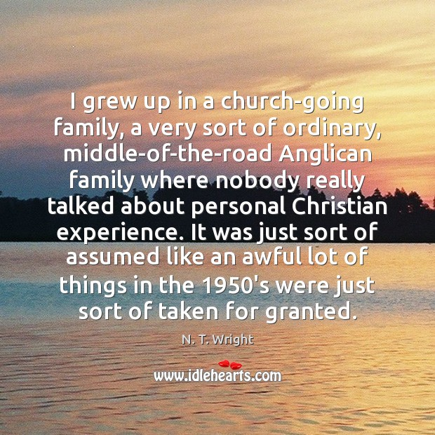 I grew up in a church-going family, a very sort of ordinary, Image