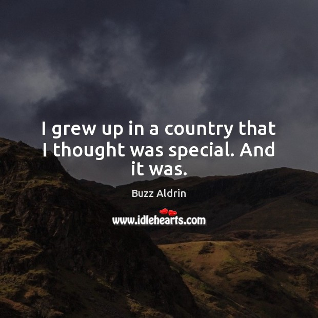 I grew up in a country that I thought was special. And it was. Buzz Aldrin Picture Quote