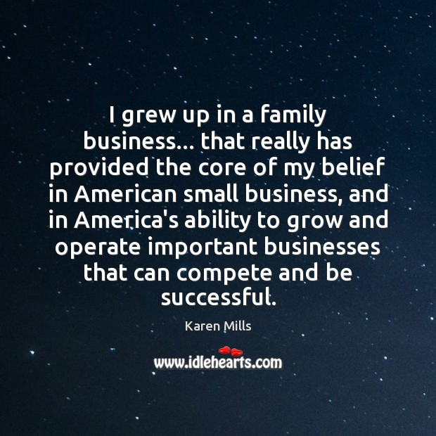 I grew up in a family business… that really has provided the Image