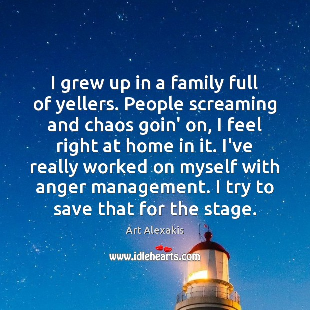 Image, I grew up in a family full of yellers. People screaming and