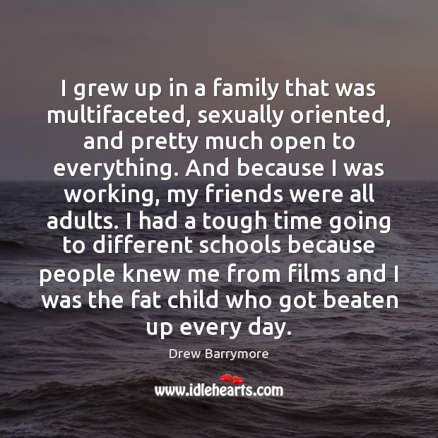 I grew up in a family that was multifaceted, sexually oriented, and Image