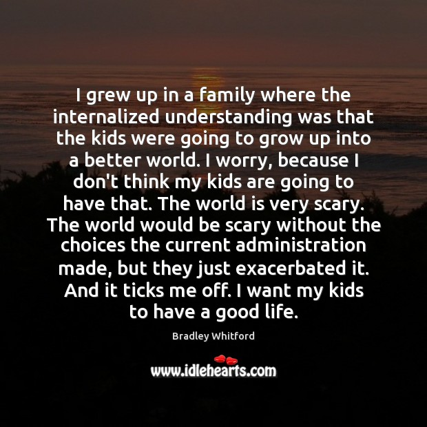 Image, I grew up in a family where the internalized understanding was that