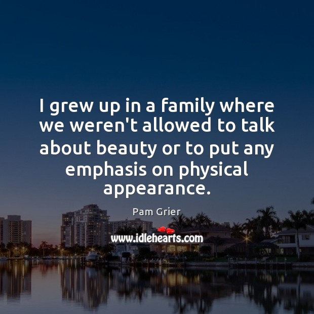 I grew up in a family where we weren't allowed to talk Pam Grier Picture Quote