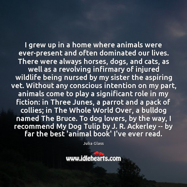 Image, I grew up in a home where animals were ever-present and often