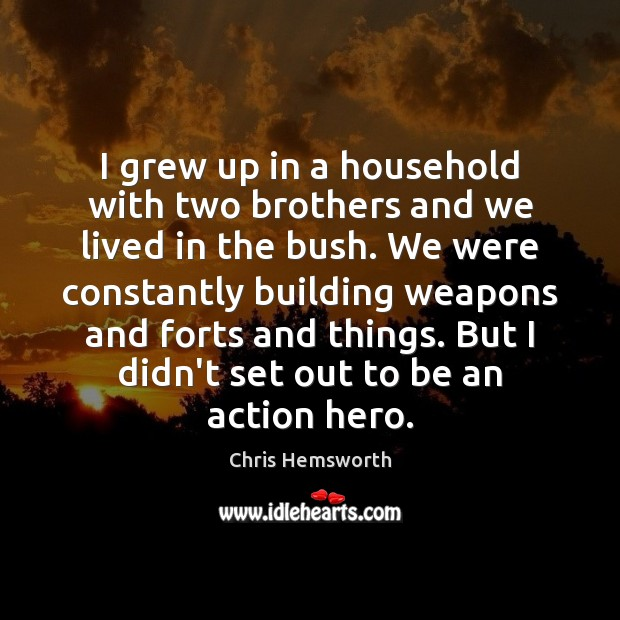 I grew up in a household with two brothers and we lived Chris Hemsworth Picture Quote